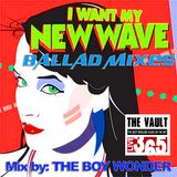 I WANT MY NEW WAVE BALLAD MIXES