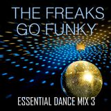 The Freaks Go Funky - Essential Dance Mix 3