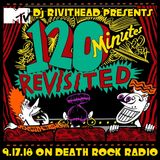 Dj RIVITHEAD PRESENTS 120 MINUTES REVISITED