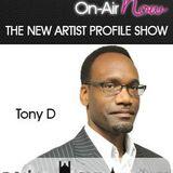 Tony D - The New Artist Profile Show - 061017 - @NAP_Show