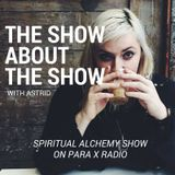 The Show about the Show with Astrid : Spiritual Alchemy Show