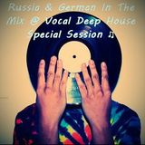 Russia & German In The Mix @ Vocal Deep House Special Session ♫