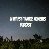In My Psy-Trance Moments Podcast #02