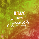 07 19 SUMMER MIX - BTAY