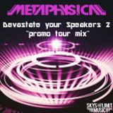 Metaphysical - Devastate your Speakers 2 (tour promo mix)