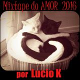 Mixtape do Amor 2016 - Por Lucio K