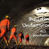 Building Underground - AL's production
