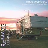 Transcontinental Night Way - King Wakonda - ReMAZE Podcast #03