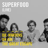 Superfood (Live) | Dr. Martens On Air: The Great Escape