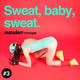 Sweat baby sweat