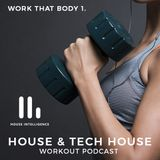 WORK THAT BODY 1. - HOUSE & TECH HOUSE - WORKOUT PODCAST - MIXED BY HOUSE INTELLIGENCE