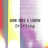 Drab Cafe & Lounge - Drifting