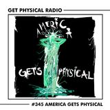 Get Physical Radio #345 - (America Gets Physical)