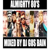 ALMIGHTY 80's MIXED BY DJ GUS BAIN