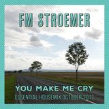 FM STROEMER - You Make Me Cry Essential Housemix October 2017 | www.fmstroemer.de