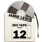 Jamie Lewis Mixtape Volume 12