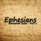 10) Ephesians, Household Codes - Part 1