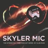 Interesting Times: Version.24 - Skyler Mic
