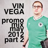Vin Vega - Promo Mix May 2012 (Part 2)