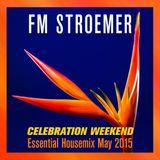 FM STROEMER - Celebration Weekend Essential Housemix May 2015 | www.fmstroemer.de