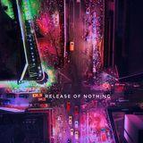Relase of Nothing