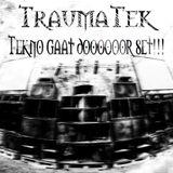 TraumaTek-Tekno gaat doooooor set!!!