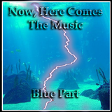 Now, Here Comes The Music (Blue Part)