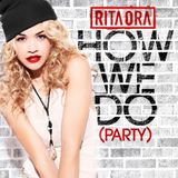 Rita Ora- How We Do (Alex Soviero Bootleg)
