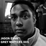 Jason Evan - Grey Matters 005