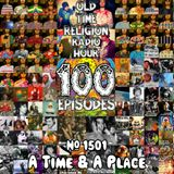 100th Episode! #1501 A Time & A Place