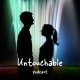 Podcast #3: Untouchable