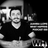 Juanma Llopis (ES) - What Happens Podcast 025