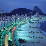 Arpoador Sunsets - Softly As In The Evening Sunset