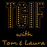 """""""TGIF - with Tom & Laura"""" ~ Episode 105 - THE BEST OF DISCO (Air Date: 9/01/2017)"""