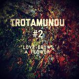 "bri_TROTAMUNDU #2:  ""Love Grows A Flower"""