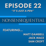 Nonsensequential Podcast - Ep.22: It's Just A Pen