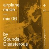 Airplane mode — Mix 06 — Sounds Disastrous
