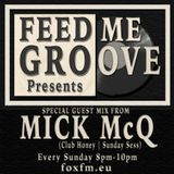 Feed Me Groove Presents (Show 25) with Special Guest Mick McQ
