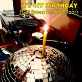 IT'S MY BIRTHDAY!! (Get Down On The Floor)
