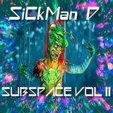 SiCkMan D - Subspace Vol II