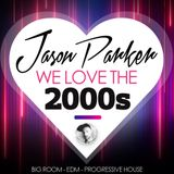 WE LOVE THE 2000s - FESTIVAL - EDM  - BIG ROOM - MEGAMIX - MIXED BY JASON PARKER