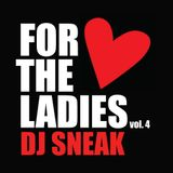 Dj Sneak - For The Ladies - Valentines Special Mix - Volume 4