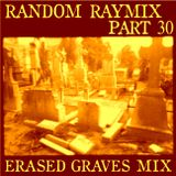 Random raymix 30 - erased graves (re-up)