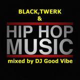 #blacktwerkhiphopmix by DJ Good Vibe