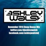 Ashley Walsh - November 2014 Deep House Mix