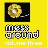 Mess Around Volume Three