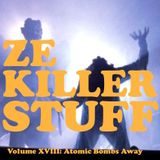 ZE KILLER STUFF Volume XVIII: Atomic Bombs Away