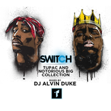 Switch Presents: Tupac & Notorious Big Collection Mixed by Dj Alvin Duke