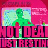 MIXTAPE 139 - NOT DEAD JUST RESTING