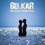 """Skinny Deeping"" by BelkaR (Vol.001)"